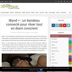 iBand + : un bandeau connecté pour rêver tout en étant conscient