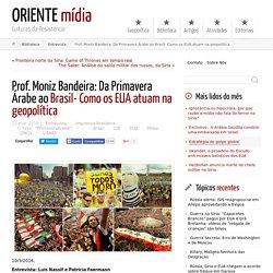 Prof. Moniz Bandeira: Da Primavera Árabe ao Brasil- Como os EUA atuam na geopolítica ← ORIENTE mídia