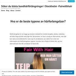 Hva er de beste typene av hårforlengelser? – Söker du bästa bandhårförlängningar i Stockholm -Fairwithhair