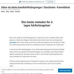 Den beste metoden for å lagre hårforlengelser – Söker du bästa bandhårförlängningar i Stockholm -Fairwithhair