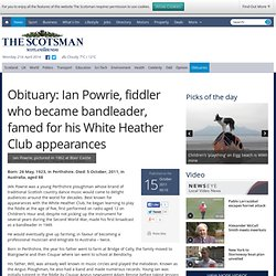 Obituary: Ian Powrie, fiddler who became bandleader, famed for his White Heather Club appearances - Obituaries