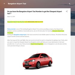Do you have the Bangalore Airport Taxi Number to get the Cheapest Airport taxi ?