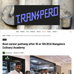 Best career pathway after 10 or 12h BCA Bangalore Culinary Academy – Transpero