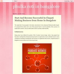 Start And Become Successful In Chapati Making Business In Bangalore