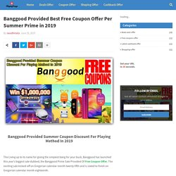 Banggood Provided Best Free Coupon Offer Per Summer Prime in 2019