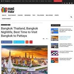 Bangkok Thailand, Bangkok Nightlife, Best Time to Visit Bangkok to Pattaya