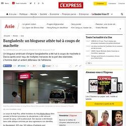 Bangladesh: un blogueur athée tué à coups de machette