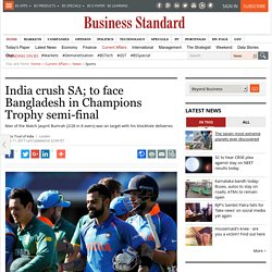 India crush SA; to face Bangladesh in Champions Trophy semi-final