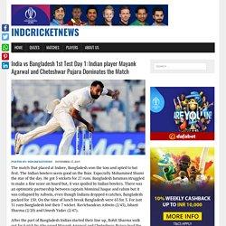 India vs Bangladesh 1st Test Day 1: Indian player Mayank Agarwal and Cheteshwar Pujara Dominates the Match