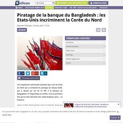 Piratage de la banque du Bangladesh : les Etats-Unis incriminent la Corée du Nord