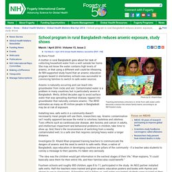 FOGARTY INTERNATIONAL CENTER - APRIL 2016 - School program in rural Bangladesh reduces arsenic exposure, study shows