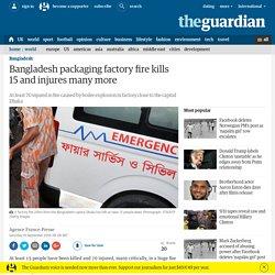 Bangladesh packaging factory fire kills 15 and injures many more