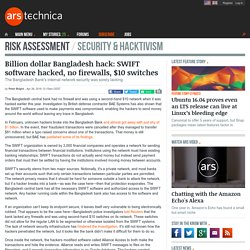 Billion dollar Bangladesh hack: SWIFT software hacked, no firewalls, $10 switches
