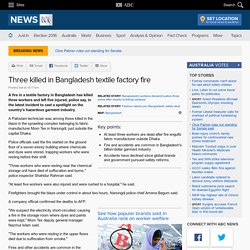 Three killed in Bangladesh textile factory fire