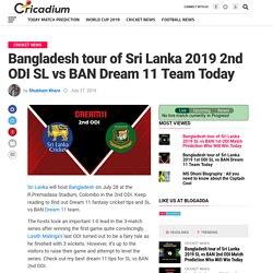 Bangladesh tour of Sri Lanka 2019 2nd ODI SL vs BAN Dream 11 Team