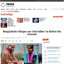 Bangladeshi villages use 'info ladies' to deliver the internet