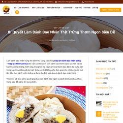 Bí Quyết Làm Bánh Bao Nhân Thịt Trứng Thơm Ngon Siêu Dễ - Vina Irato