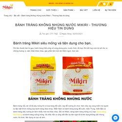 Bánh tráng không nhúng nước Mikiri - Thương hiệu tin dùng
