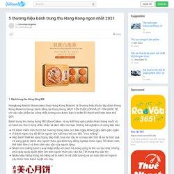5 thương hiệu bánh trung thu Hong Kong ngon nhất 2021