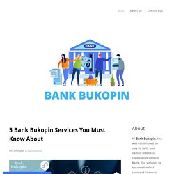5 Bank Bukopin Services You Must Know About