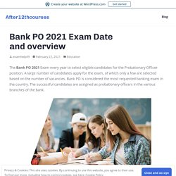 Bank PO 2021 Exam Date and overview – After12thcourses