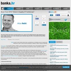 Banka.hr - Brown Forum 2015: Trebamo li drugačiju ICT konferenciju?