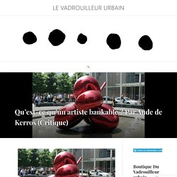 Qu'est-ce qu'un artiste bankable ? Par Aude de Kerros (Critique) – Le Vadrouilleur urbain