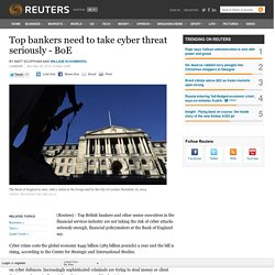 Top bankers need to take cyber threat seriously - BoE