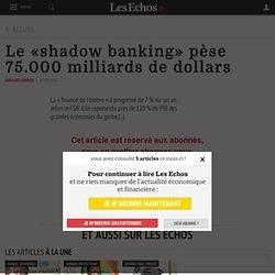 Le «shadow banking» pèse 75.000 milliards de dollars - Les Echos 30/10/14