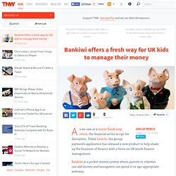 Bankiwi offers a fresh way for UK kids to manage their money