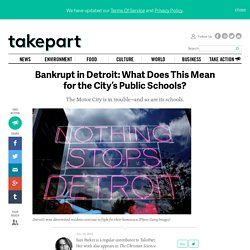 Bankrupt in Detroit: What Does This Mean for the City's Public Schools?