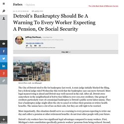 Detroit's Bankruptcy Should Be A Warning To Every Worker Expecting A Pension, Or Social Security