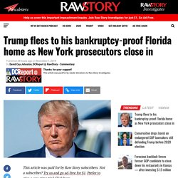 Trump flees to his bankruptcy-proof Florida home as New York prosecutors close in