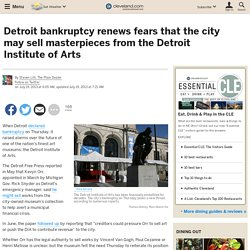 Detroit bankruptcy renews fears that the city may sell masterpieces from the Detroit Institute of Arts