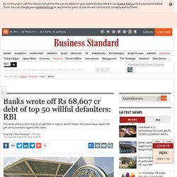 Banks wrote off Rs 68,607 cr debt of top 50 willful defaulters: RBI