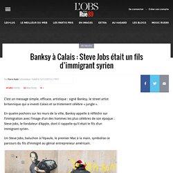 Banksy à Calais: Steve Jobs était un fils d'immigrant syrien