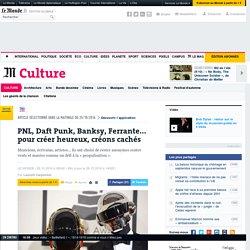 PNL, Daft Punk, Banksy, Ferrante... : pour créer heureux, créons cachés