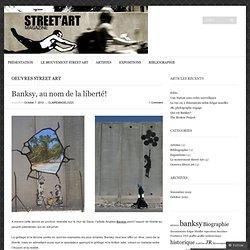Banksy, au nom de la liberté!