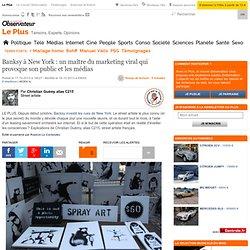 Banksy à New York : un maître du marketing viral qui provoque son public et les médias
