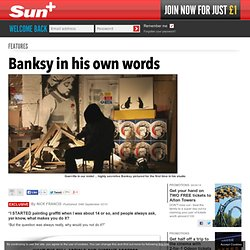 Banksy in his own words | The Sun |Features