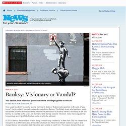 Banksy: Visionary or Vandal?