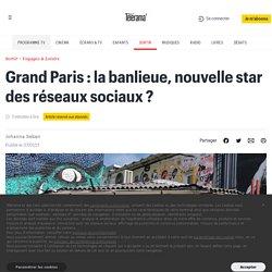 Grand Paris : la banlieue, nouvelle star des réseaux sociaux ?