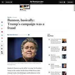 Bannon, basically: Trump's campaign was a fraud