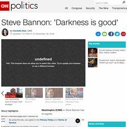 Steve Bannon: 'Darkness is good' - CNNPolitics.com