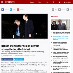 Bannon and Kushner hold sit-down in attempt to bury the hatchet