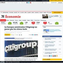 La banque américaine Citigroup ne passe pas les stress-tests