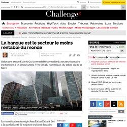 La banque est le secteur le moins rentable du monde