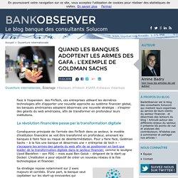 Quand les banques adoptent les armes des GAFA : l'exemple de Goldman Sachs - BankObserver