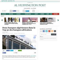 Deux banques algériennes dans le Top 50 des banques africaines