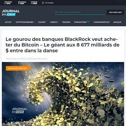Le gourou des banques BlackRock veut acheter du Bitcoin - Le géant aux 8 677 milliards de $ entre dans la danse